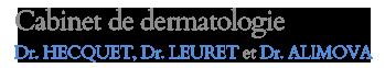 Cabinet de dermatologie - Dr. HECQUET, Dr. LEURET et Dr. ALIMOVA
